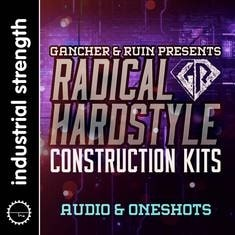 Gancher and Ruin- Radical Hardstyle Construction Kits